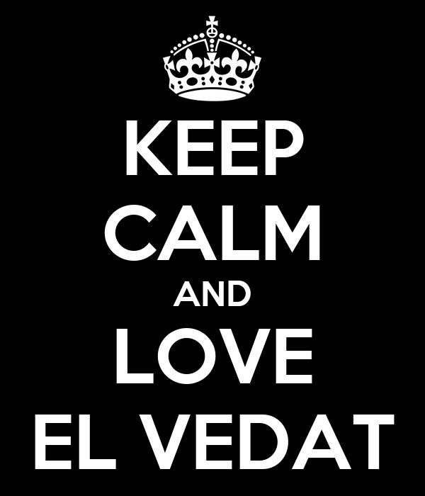 KEEP CALM AND LOVE EL VEDAT