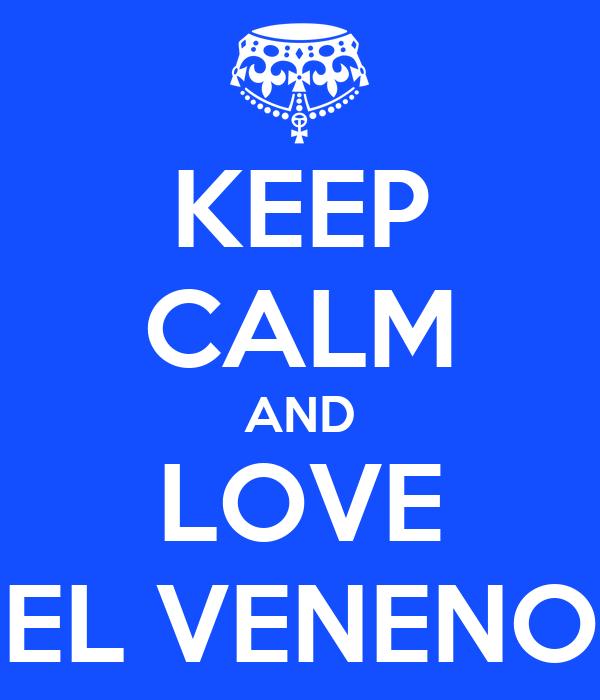 KEEP CALM AND LOVE  EL VENENO