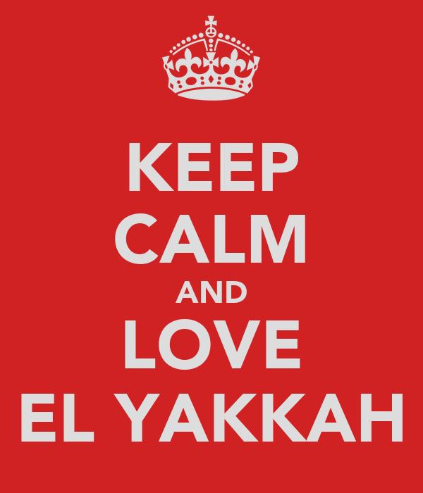 KEEP CALM AND LOVE EL YAKKAH