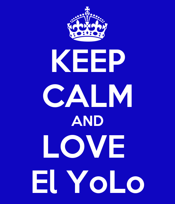 KEEP CALM AND LOVE  El YoLo