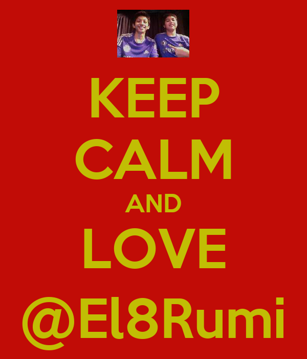 KEEP CALM AND LOVE @El8Rumi