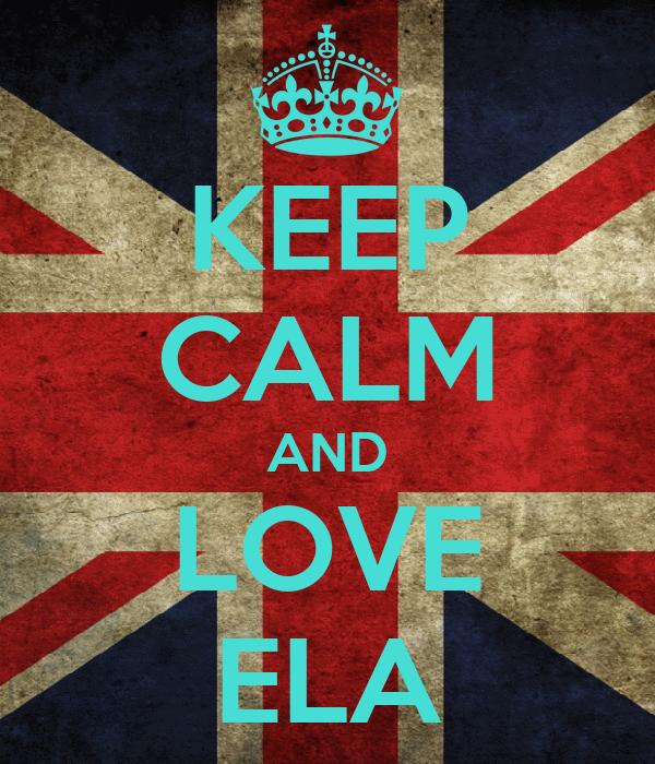 KEEP CALM AND LOVE ELA