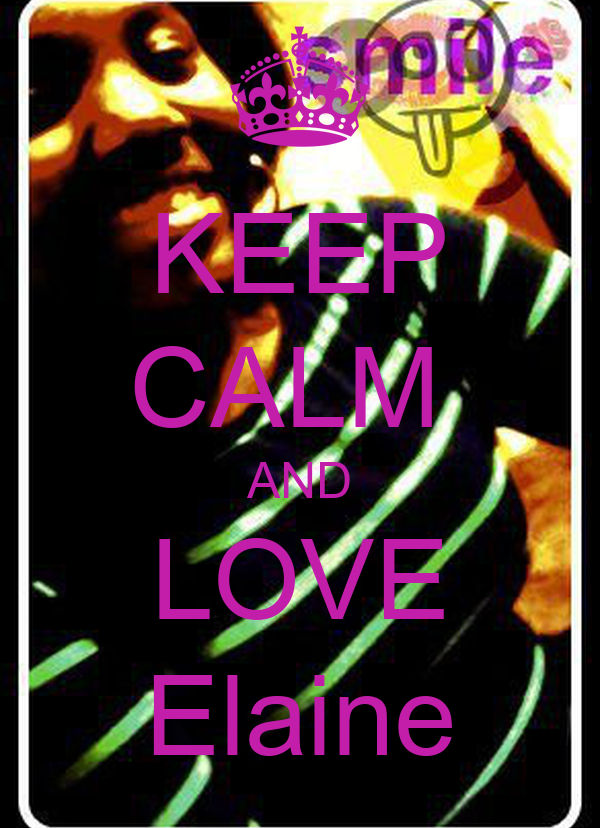 KEEP CALM  AND LOVE Elaine