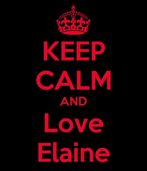 KEEP CALM AND Love Elaine