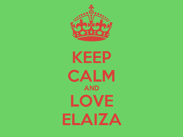 KEEP CALM AND LOVE ELAIZA