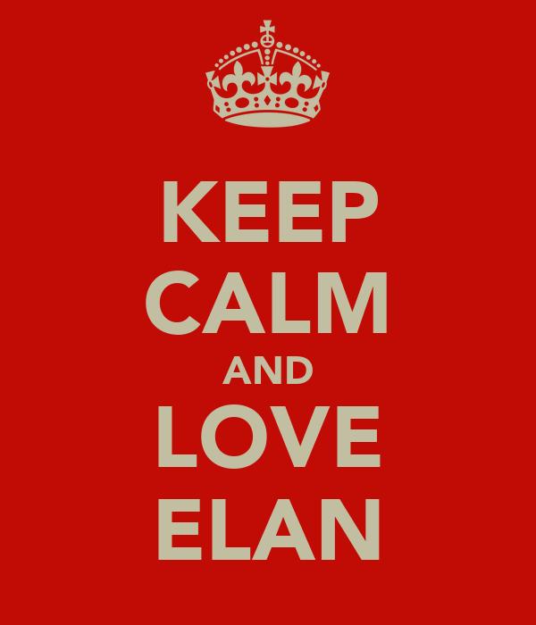 KEEP CALM AND LOVE ELAN
