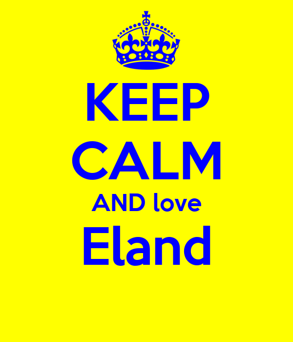 KEEP CALM AND love Eland