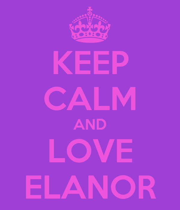 KEEP CALM AND LOVE ELANOR