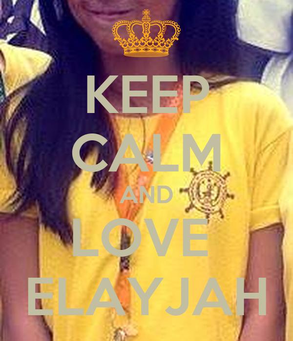 KEEP CALM AND LOVE  ELAYJAH