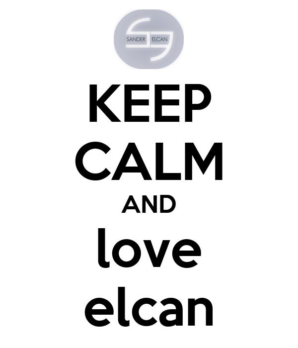 KEEP CALM AND love elcan