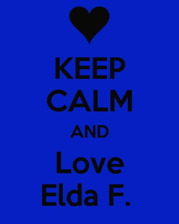 KEEP CALM AND Love Elda F.
