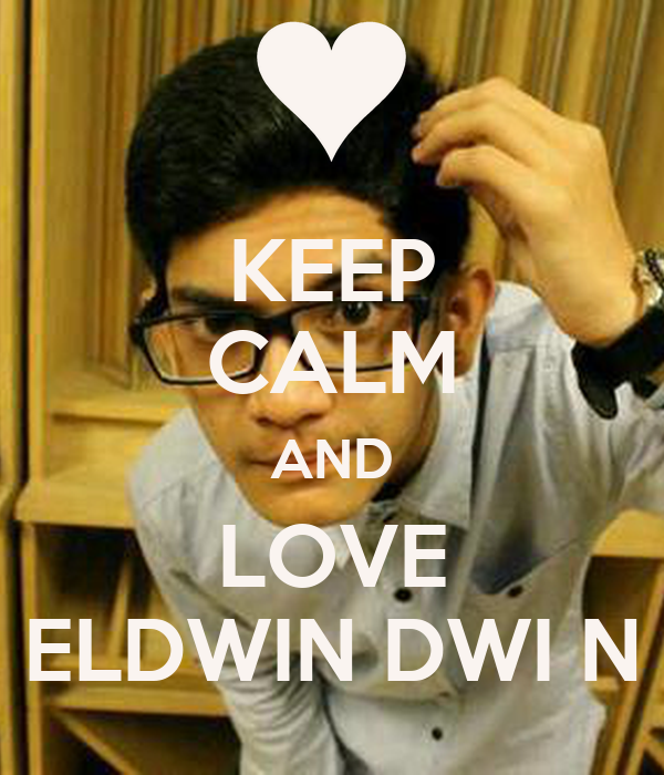 KEEP CALM AND LOVE ELDWIN DWI N