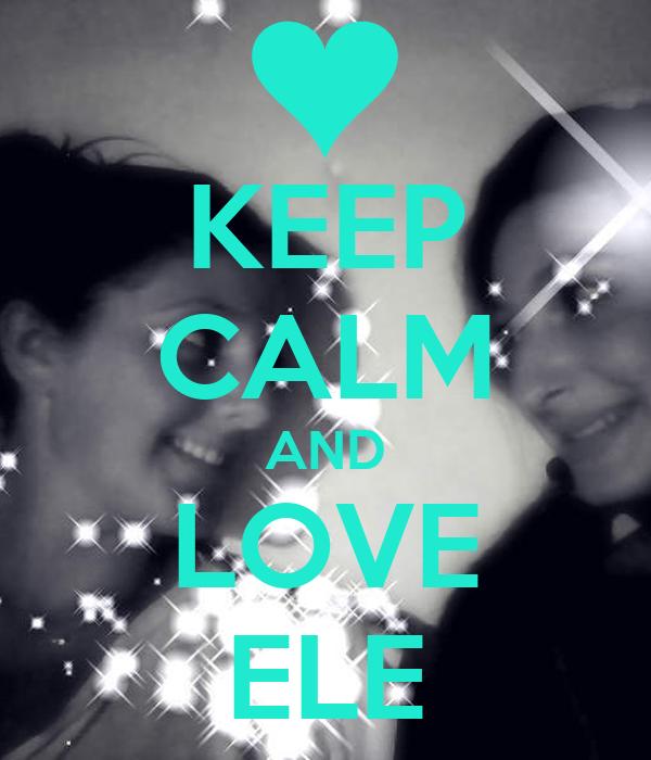 KEEP CALM AND LOVE ELE