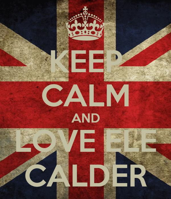 KEEP CALM AND LOVE ELE CALDER