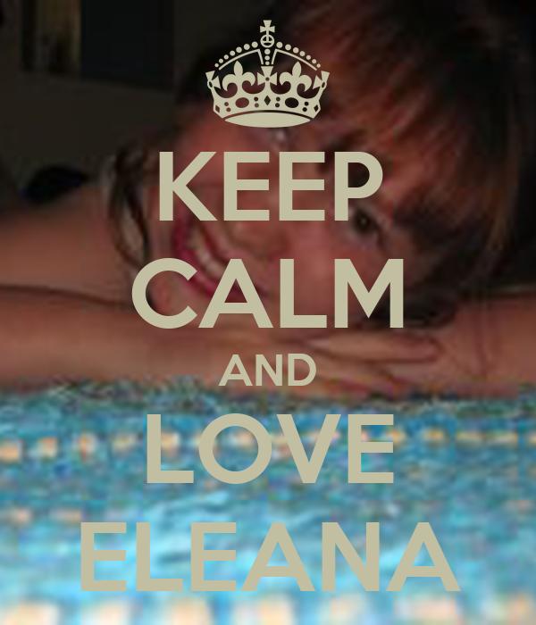 KEEP CALM AND LOVE ELEANA