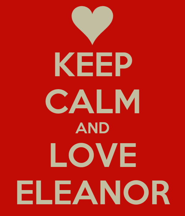 KEEP CALM AND LOVE ELEANOR
