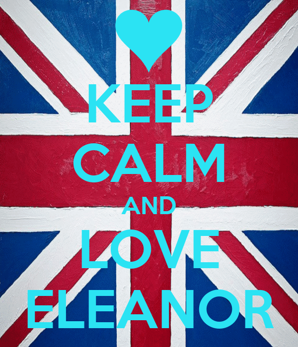 KEEP CALM AND LOVE ELEANOR
