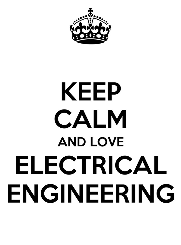 KEEP CALM AND LOVE ELECTRICAL ENGINEERING