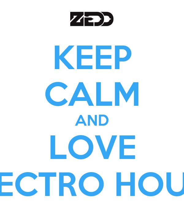 KEEP CALM AND LOVE ELECTRO HOUSE