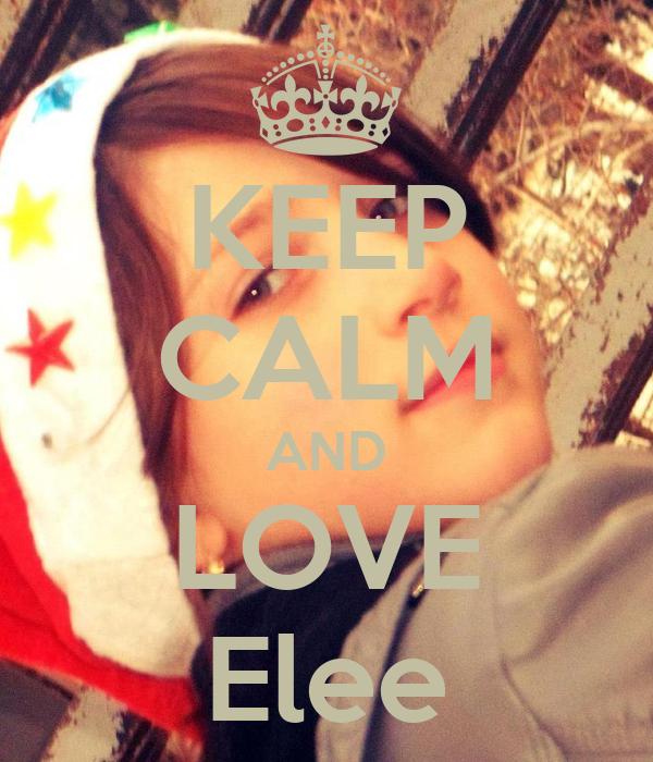 KEEP CALM AND LOVE Elee