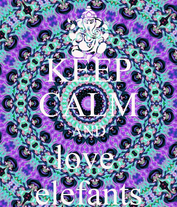 KEEP CALM AND love  elefants