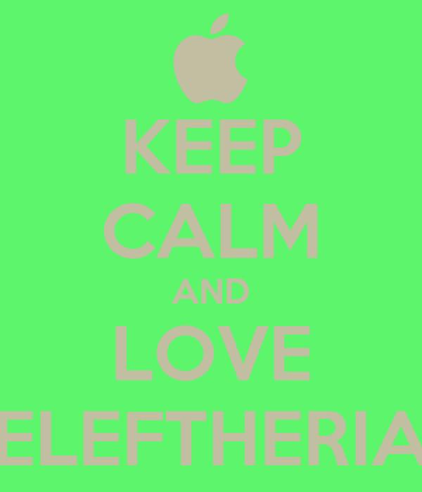KEEP CALM AND LOVE ELEFTHERIA