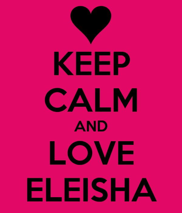 KEEP CALM AND LOVE ELEISHA