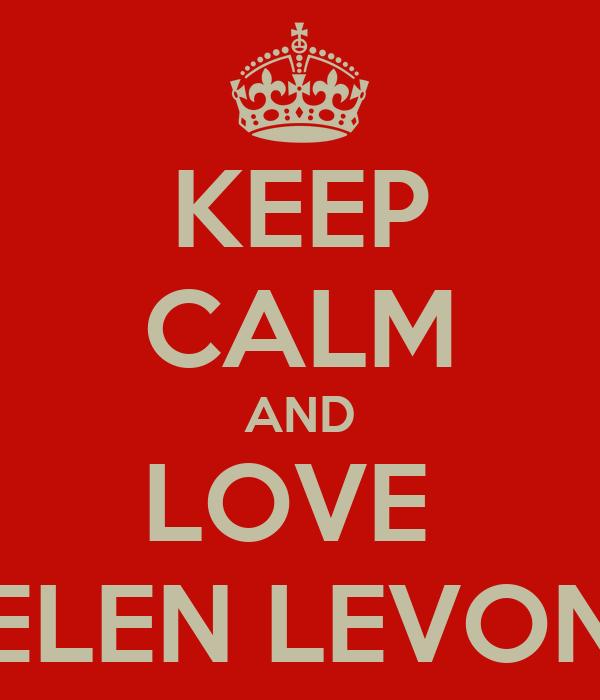 KEEP CALM AND LOVE  ELEN LEVON