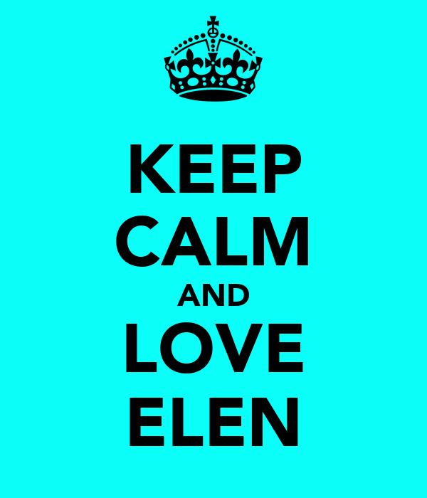 KEEP CALM AND LOVE ELEN