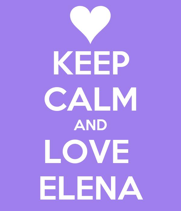 KEEP CALM AND LOVE  ELENA