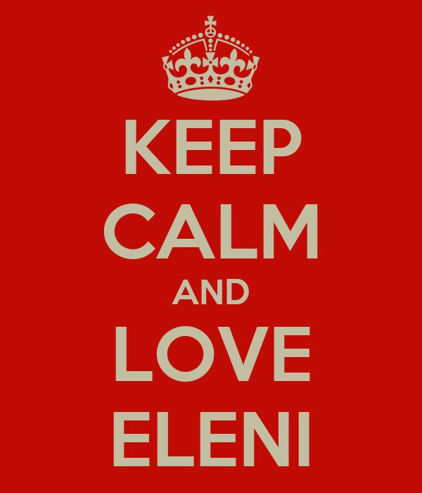 KEEP CALM AND LOVE ELENI