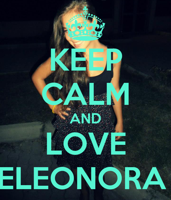 KEEP CALM AND LOVE ELEONORA