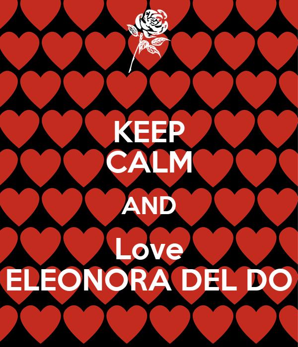 KEEP CALM AND Love ELEONORA DEL DO