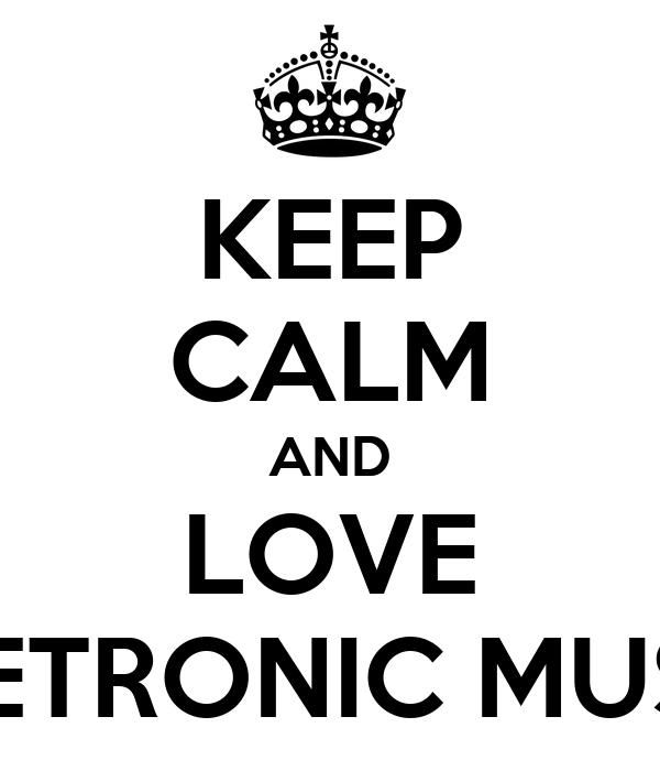 KEEP CALM AND LOVE ELETRONIC MUSIC