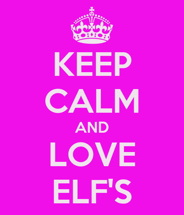 KEEP CALM AND LOVE ELF'S
