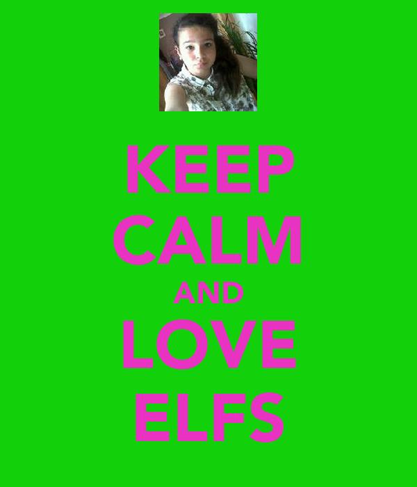 KEEP CALM AND LOVE ELFS
