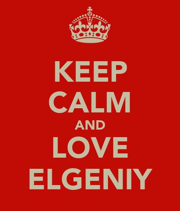KEEP CALM AND LOVE ELGENIY