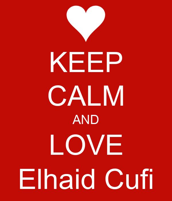KEEP CALM AND LOVE Elhaid Cufi