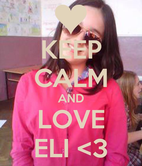 KEEP CALM AND LOVE ELI <3