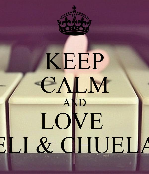KEEP CALM AND LOVE  ELI & CHUELA
