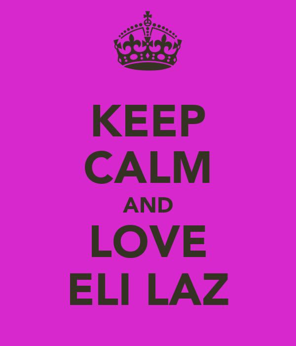 KEEP CALM AND LOVE ELI LAZ