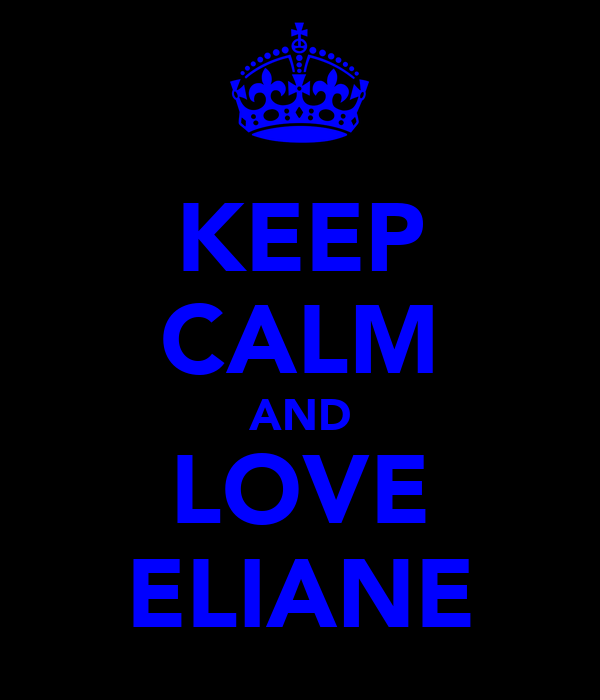 KEEP CALM AND LOVE ELIANE