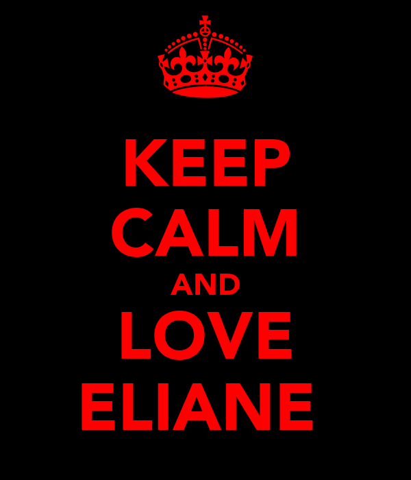 KEEP CALM AND LOVE ELIANE