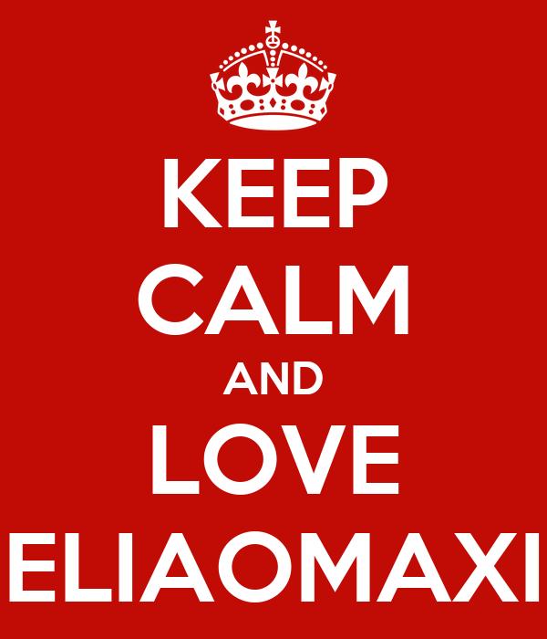 KEEP CALM AND LOVE ELIAOMAXI