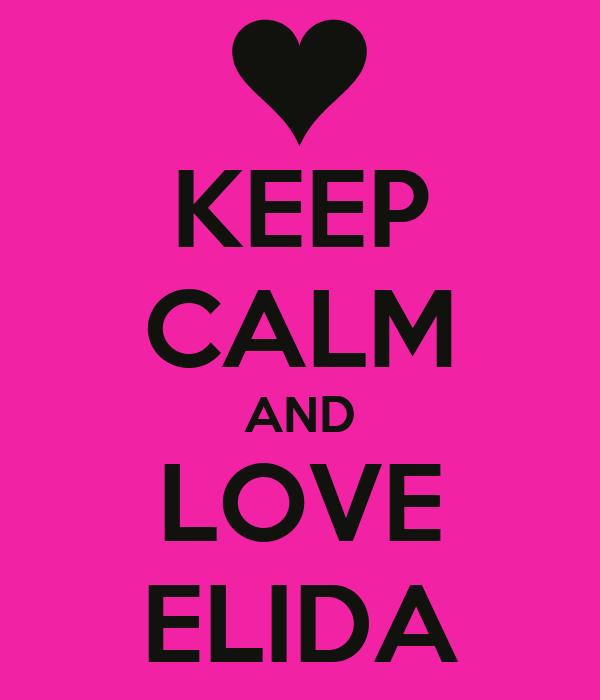 KEEP CALM AND LOVE ELIDA