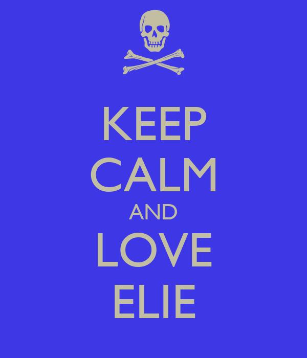 KEEP CALM AND LOVE ELIE