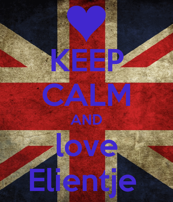 KEEP CALM AND love Elientje