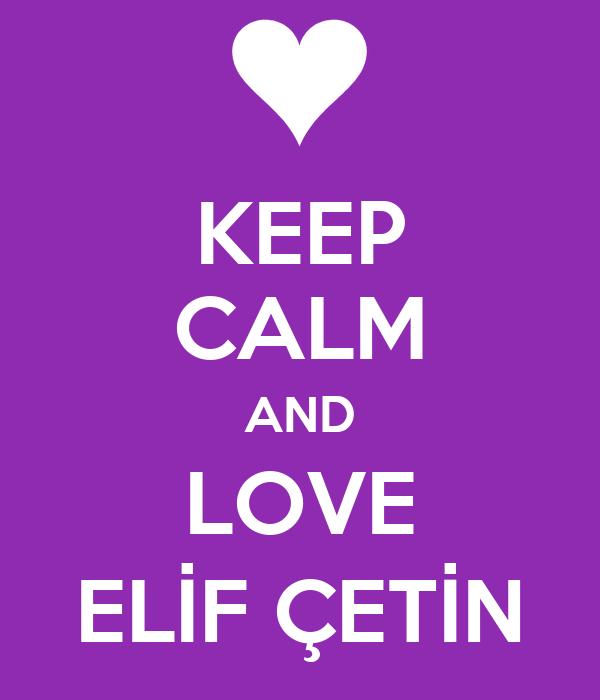KEEP CALM AND LOVE ELİF ÇETİN