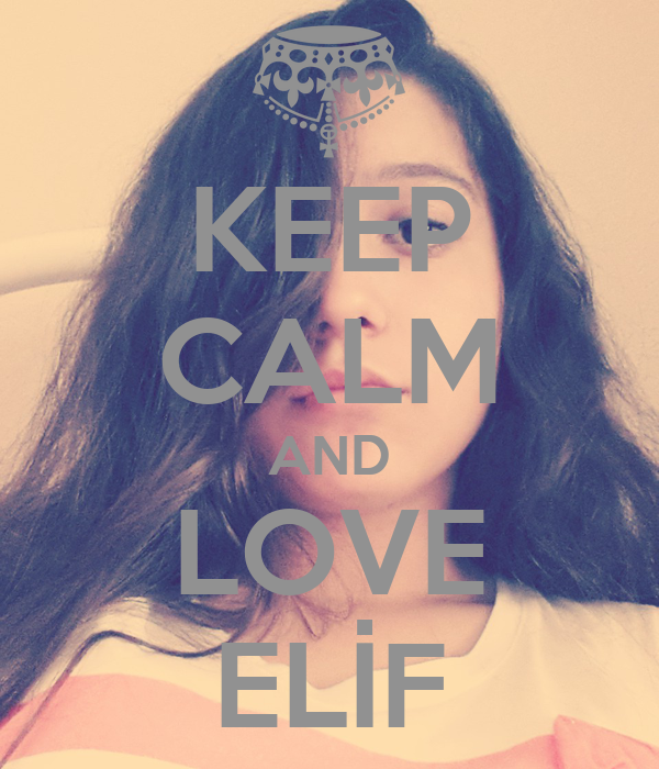 KEEP CALM AND LOVE ELİF
