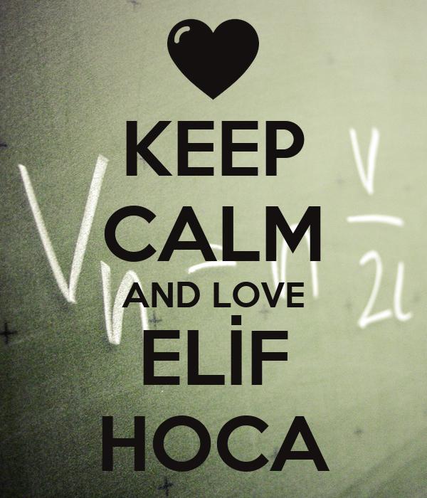KEEP CALM AND LOVE ELİF HOCA